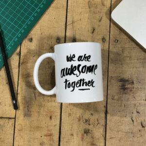 We Are Awesome Together Mug